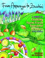 From Asparagus to Zucchini: A Guide to Cooking Farm-Frech Seasonal Produce Third Edition, Madison Area Community Supported Agriculture Coalition