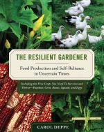 Image for The Resilient Gardener: Food Production and Self-Reliance in Uncertain Times: Including the Five Crops You Need to Survive and Thrive – Potatoes, Corn, Beans, Squash, and Eggs
