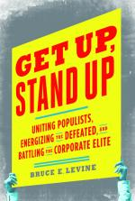 Get Up, Stand Up Uniting Populists, Energizing the Defeated, and Battling the Corporate Elite