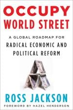 Image for Occupy World Street: A Global Roadmap for Radical Economic and Political Reform