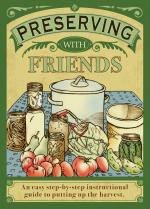 Image for Preserving With Friends: An Easy Step-By-Step Instructional Guide to Putting Up the Harvest