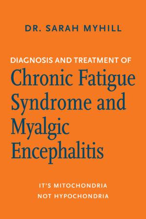 The Diagnosis and Treatment of Chronic Fatigue Syndrome and Myalgic Encephalitis